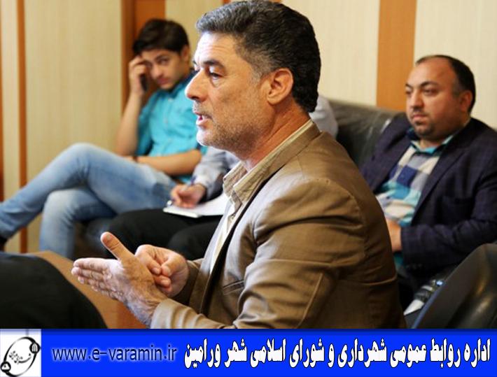 رییس شورای اسلامی شهرستان ورامین: توسعه مناطق محروم در اولویت شهرداری و شورای اسلامی ورامین است